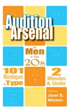 Audition Arsenal for Men in their 20's: 101 Monologues by Type, 2 Minutes & Under by Janet B. Milstein