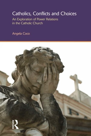 Catholics, Conflicts and Choices: An Exploration of Power Relations in the Catholic Church