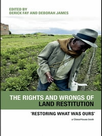 The Rights and Wrongs of Land Restitution: 'Restoring What Was Ours'