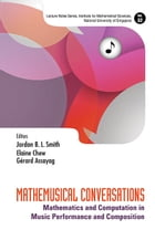 Mathemusical Conversations: Mathematics and Computation in Music Performance and Composition by Jordan B L Smith