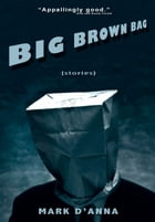 Big Brown Bag: Stories by Mark D'Anna