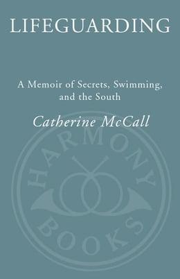 Book Lifeguarding: A Memoir of Secrets, Swimming, and the South by Catherine McCall