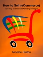 How to Sell (eCommerce): Marketing and Internet Marketing Strategies by Nicolae Sfetcu