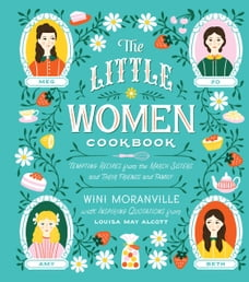 The Little Women Cookbook: Tempting Recipes from the March Sisters and Their Friends and Family