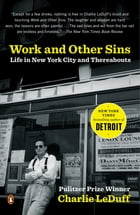 Work and Other Sins: Life in New York City and Thereabouts by Charlie LeDuff