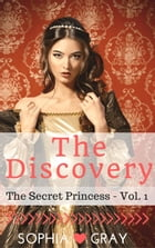 The Discovery (The Secret Princess - Vol. 1): The Secret Princess, #1 by Sophia Gray