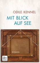 Mit Blick auf See: Roman by Odile Kennel