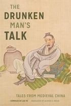 The Drunken Man's Talk: Tales from Medieval China