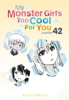 My Monster Girl's Too Cool for You, Chapter 42 by Karino Takatsu