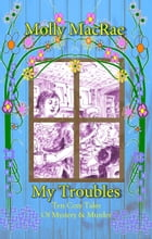 My Troubles by Molly MacRae