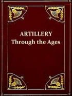 Artillery through the Ages [Illustrated]: A Short Illustrated History of Cannon, Emphasizing Types Used in America by Albert Manucy