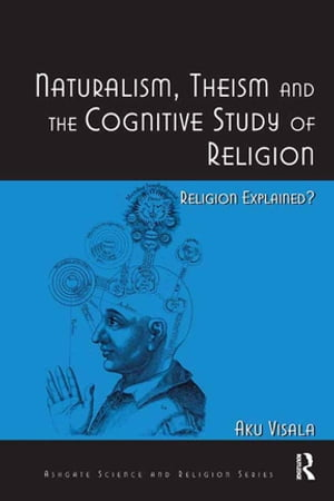 Naturalism,  Theism and the Cognitive Study of Religion Religion Explained?