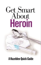 Get Smart About Heroin by Anonymous