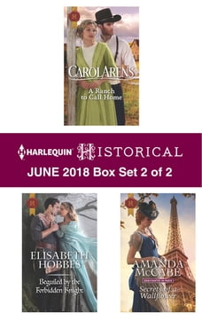 Harlequin Historical June 2018 - Box Set 2 of 2: A Ranch to Call Home\Beguiled by the Forbidden…
