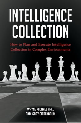 Book Intelligence Collection: How To Plan and Execute Intelligence Collection In Complex Environments by Wayne Michael Hall
