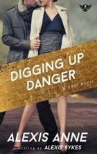 Digging Up Danger by Alexis Sykes