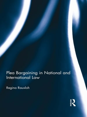 Plea Bargaining in National and International Law A Comparative Study