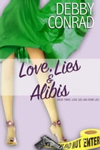 Love, Lies and Alibis: Love, Lies and More Lies, #3 by DEBBY CONRAD
