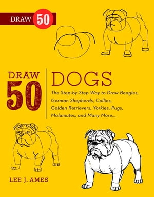 Draw 50 Dogs The Step-by-Step Way to Draw Beagles,  German Shepherds,  Collies,  Golden Retrievers,  Yorkies,  Pugs,  Malamutes,  and Many More...