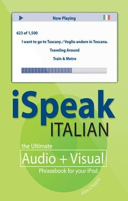Book iSpeak Italian Phrasebook (MP3 CD+ Guide) : The Ultimate Audio + Visual Phrasebook for Your iPod… by Alex Chapin