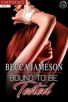 Bound to be Tested: Emergence, #3 by Becca Jameson