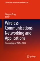 Wireless Communications, Networking and Applications: Proceedings of WCNA 2014 by Qing-An Zeng