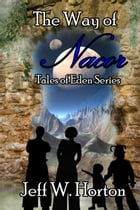 The Way of Nacor (Tales of Eden Series Book 1) by Jeff W Horton