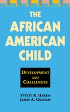 The African American Child: Development and Challenges by Yvette R. Harris, PhD