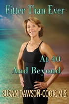 Fitter Than Ever at 40 and Beyond by Susan Dawson-Cook