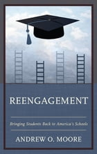Reengagement: Bringing Students Back to America's Schools by Andrew O. Moore