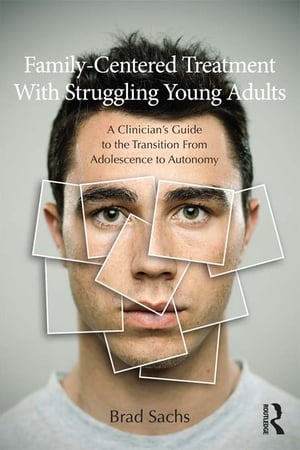 Family-Centered Treatment With Struggling Young Adults A Clinician?s Guide to the Transition From Adolescence to Autonomy