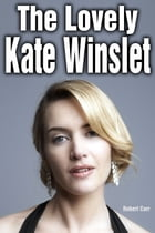 The Lovely Kate Winslet by Robert Carr