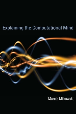Book Explaining the Computational Mind by Marcin Milkowski