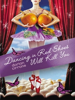 Book Dancing in Red Shoes Will Kill You by Dorian Cirrone