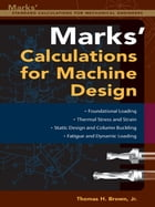 Mark's Calculations For Machine Design by Thomas H. Brown
