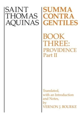 Book Summa Contra Gentiles: Book 3: Providence, Part II by Aquinas, Thomas