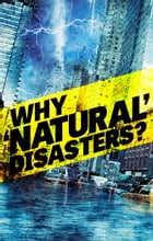 Why 'Natural' Disasters?: Is God behind weather disasters? by Joel Hilliker