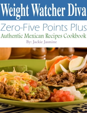 Weight Watcher Diva Zero-Five Points Plus Authentic Mexican Recipes Cookbook