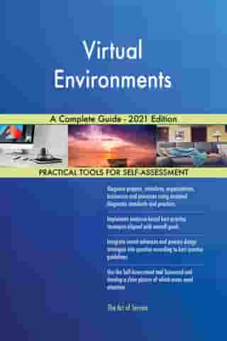 Virtual Environments A Complete Guide - 2021 Edition by Gerardus Blokdyk