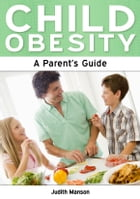 Child Obesity: A Parent's Guide by Judith Manson