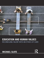 Education and Human Values: Reconciling Talent with an Ethics of Care