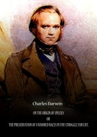 On The Origin Of Species Or The Preservation Of Favoured Races In The Struggle For Life. by CHARLES DARWIN