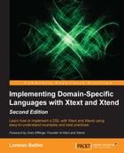 Implementing Domain-Specific Languages with Xtext and Xtend - Second Edition by Lorenzo Bettini