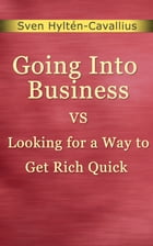 Going Into Business Vs Looking for a Way to Get Rich Quick by Sven Hyltén-Cavallius
