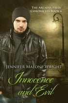 Innocence and Evil: The Arcadia Falls Chronicles, #6 by Jennifer Malone Wright
