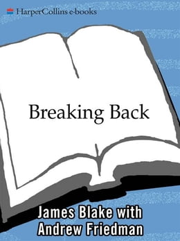 Book Breaking Back: How I Lost Everything and Won Back My Life by James Blake