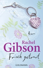 Frisch getraut: Roman - Girlfriends 2 by Rachel Gibson