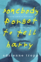 Somebody Forgot to Tell Harry: Harry Reid's Journey from Searchlight to Spotlight by Adrienne Tropp