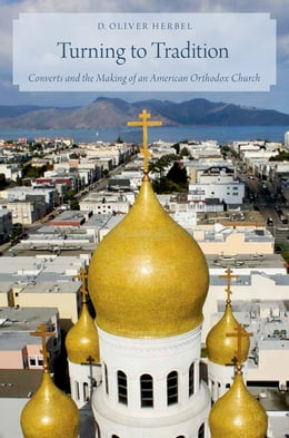 Book Turning to Tradition: Converts and the Making of an American Orthodox Church by The Rev. D. Oliver Herbel
