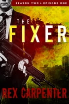 The Fixer, Season 2, Episode 1: (A JC Bannister Serial Thriller) by Rex Carpenter